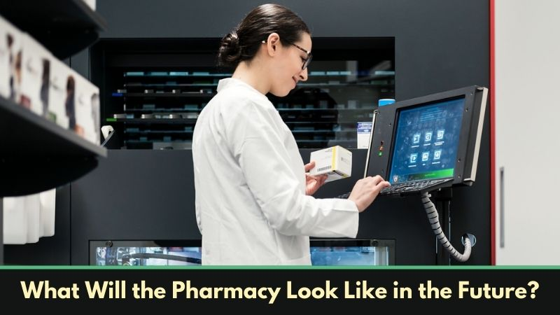 What Will the Pharmacy Look Like in the Future Expert Opinion